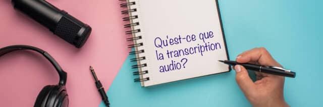 Qu'est-ce que la transcription audio et pourquoi est-ce que vous pouvez en avoir besoin ?