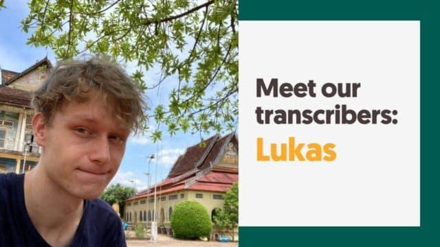 Meet our transcribers: Lukas